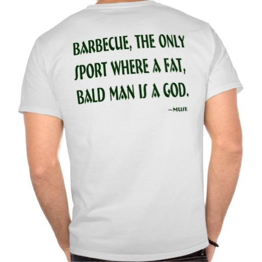 Funny quote from my husband, Barbecue, The Only Sport Where A Fat, Bald Man Is A God.  $26.95/ea #barbecue #sport #god