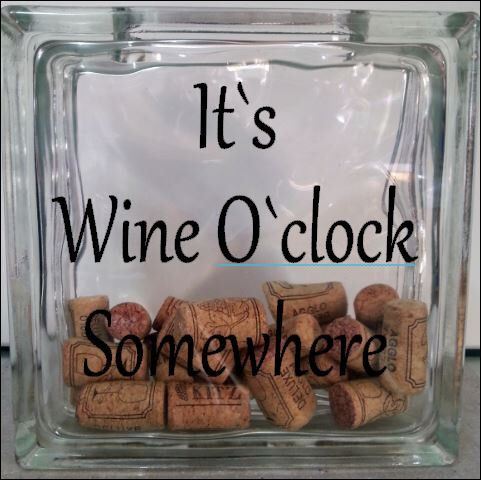 It's Wine O'clock Somewhere - Vinyl decal - for glass block or shadow box cork holder by SayzItAll on Etsy https://www.etsy.com/listing/206252588/its-wine-oclock-somewhere-vinyl-decal