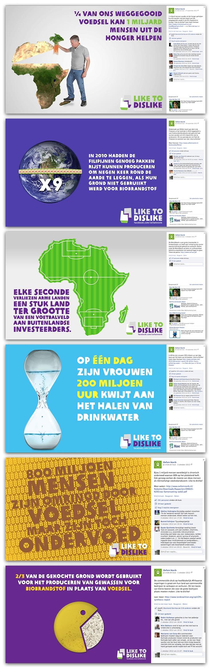 #OXFAM CONVERSATIEMANAGMENT – Oxfam Novib heeft een levendige Facebook pagina. Voor ons was het de uitdaging om in de 'Like to Dislike' campagne goede posts te bedenken die gebaseerd zijn op vuile waarheden. Dit is er leuk en leerzaam werk, omdat je concrete feiten vertaalt in een creatief ideetje met een scherpe copy. De doelstelling is altijd dat mensen dit gaan delen. Liken heeft namelijk veel minder impact dan het delen met je vrienden. Iets wat ik me voor SUE nooit zo gerealiseerd had.