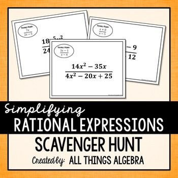 Simplifying Rational Expressions Scavenger Hunt The objective of this scavenger hunt activity is to practice simplifying rational expressions by factoring. There are 12 total problems that just need to be printed and posted throughout the classroom and hallway.