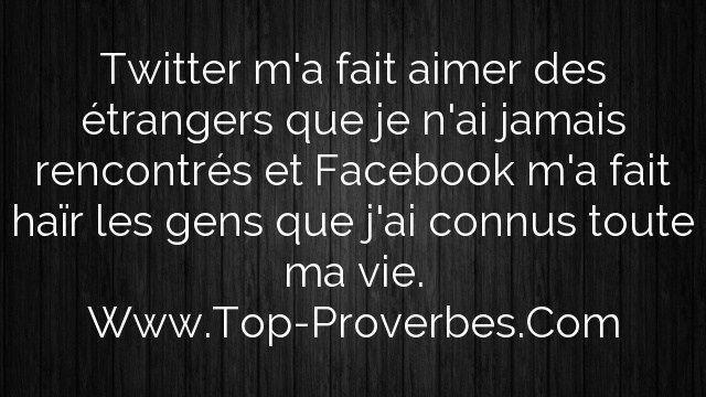 Twitter m'a fait aimer des étrangers que je n'ai jamais rencontrés et Facebook m'a fait haïr les gens que j'ai connus toute ma vie.  http://top-proverbes.com/citations/divers/twitter-ma-fait-aimer-des-etrangers-que-je-nai-jamais-rencontres-et-facebook-m/ , Divers , #Divers