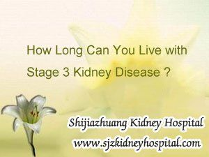 Normally, people with stage 3 kidney disease may fall into stage 4 or 5 rapidly without good control, so they always worry about the their life span. Then how long can patient live with stage 3 chronic kidney disease ?