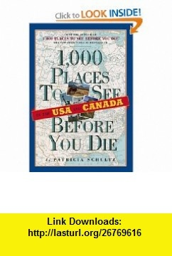 1,000 Places to See in the U.S.A.  Canada Before You Die (9780761147381) Patricia Schultz , ISBN-10: 0761147381  , ISBN-13: 978-0761147381 ,  , tutorials , pdf , ebook , torrent , downloads , rapidshare , filesonic , hotfile , megaupload , fileserve