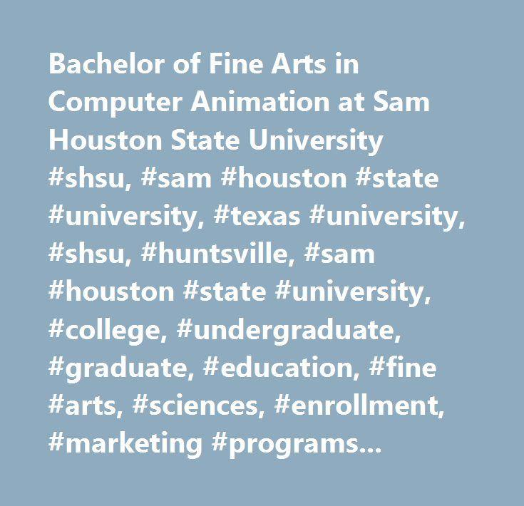Bachelor of Fine Arts in Computer Animation at Sam Houston State University #shsu, #sam #houston #state #university, #texas #university, #shsu, #huntsville, #sam #houston #state #university, #college, #undergraduate, #graduate, #education, #fine #arts, #sciences, #enrollment, #marketing #programs, #computer #animation #degree, #art #degree…