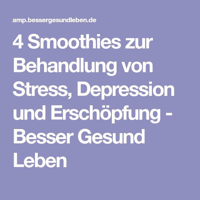 4 Smoothies zur Behandlung von Stress, Depression und Erschöpfung - Besser Gesund Leben