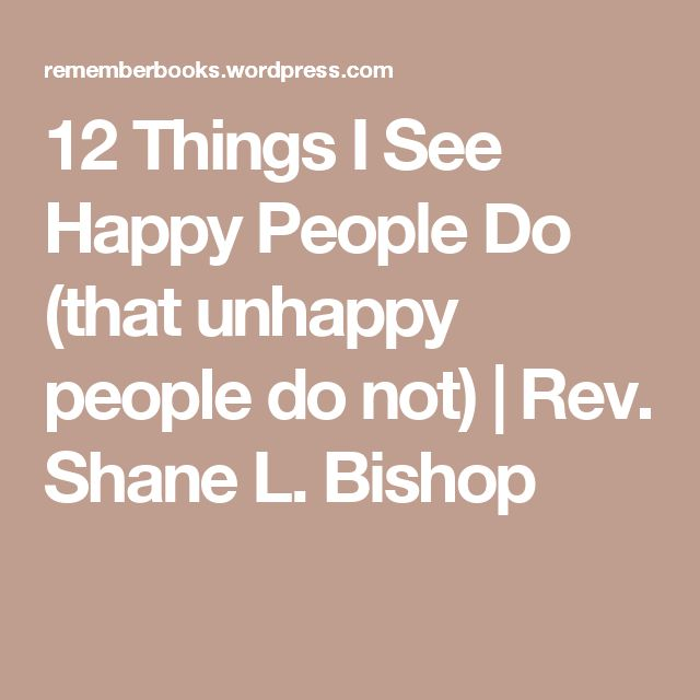 12 Things I See Happy People Do (that unhappy people do not) | Rev. Shane L. Bishop