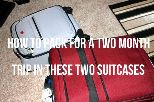 How To: Pack for a Two Month Trip in Two Suitcases