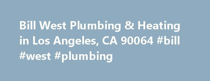 Bill West Plumbing & Heating in Los Angeles, CA 90064 #bill #west #plumbing http://west-virginia.remmont.com/bill-west-plumbing-heating-in-los-angeles-ca-90064-bill-west-plumbing/  # Bill West Plumbing Heating About Bill West Plumbing & Heating is located at the address 11622 Expo Blvd Ste 4 in Los Angeles, California 90064. They can be contacted via phone at (310) 478-4203 for pricing, hours and directions. Bill West Plumbing & Heating specializes in Back Flow, Garbage Disposals, Commercial…