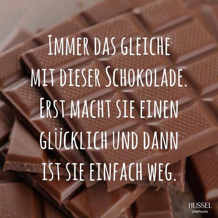 Immer das Gleiche mit dieser Schokolade. Erst macht sie einen glücklich, und dann ist sie einfach weg. Lustige Sprüche, Fakten und Tipps rund um Schokolade. Hussel Confiserie.