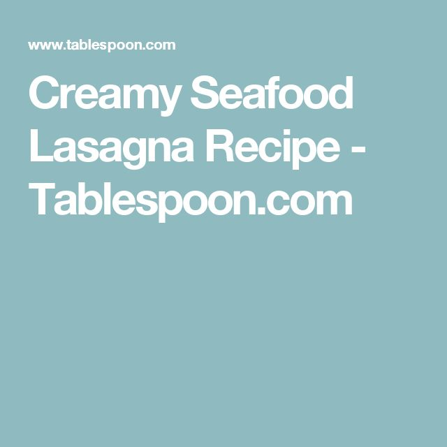 Creamy Seafood Lasagna Recipe - Tablespoon.com