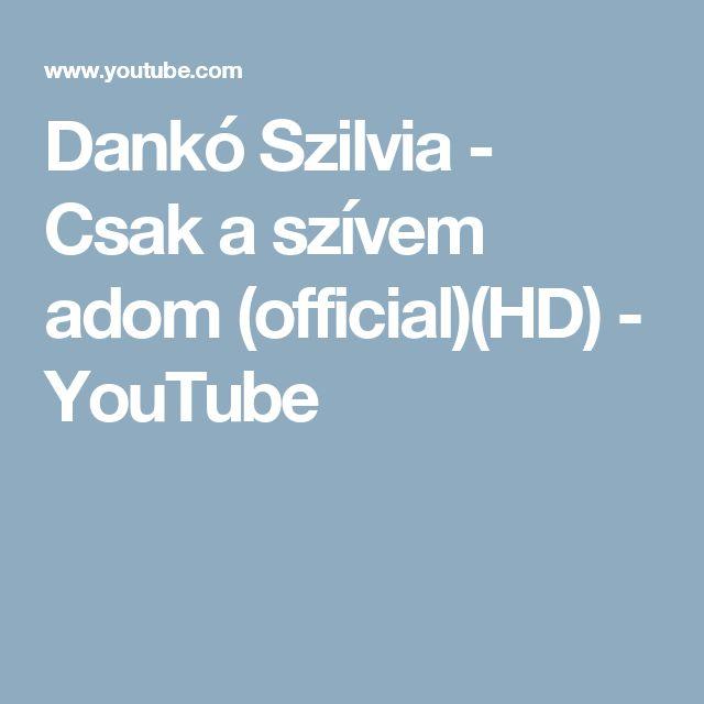 Dankó Szilvia - Csak a szívem adom (official)(HD) - YouTube