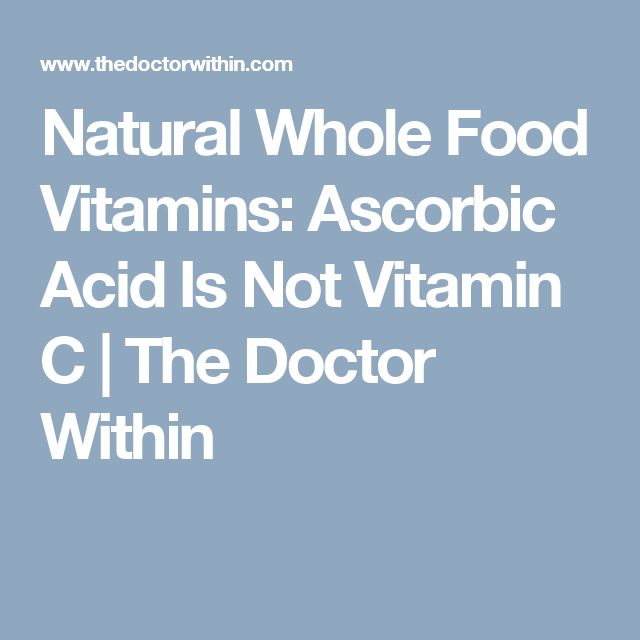 Natural Whole Food Vitamins: Ascorbic Acid Is Not Vitamin C | The Doctor Within