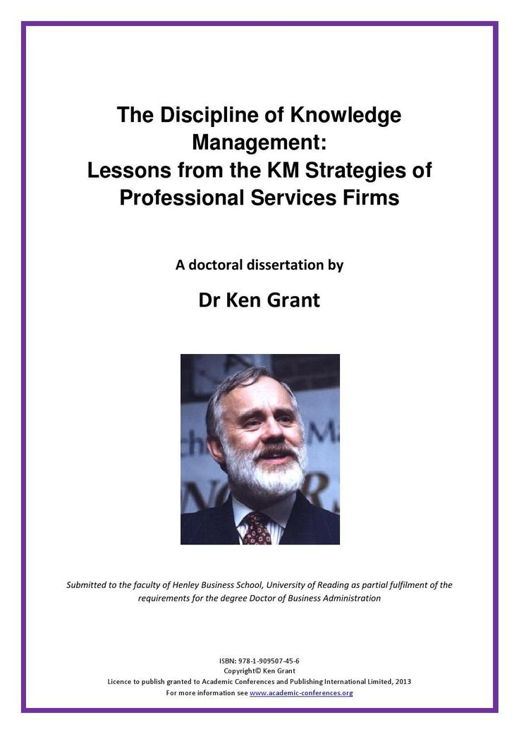 THE DISCIPLINE OF KNOWLEDGE MANAGEMENT:Lessons from the KM Strategies of Professional Services Firms  A thesis submitted in partial fulfillment for the degree of Doctor of Business Administration Henley Business School, Henley on Thames, UK by Kenneth A. Grant