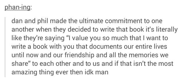 Dan and phil made the ultimate commitment by writing a book together. Phan is so cute. I crei