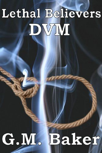 Lethal Believers - DVM by G. M. Baker, http://www.amazon.com/dp/B00DTJ9NT8/ref=cm_sw_r_pi_dp_S4DTsb1PBGCW8