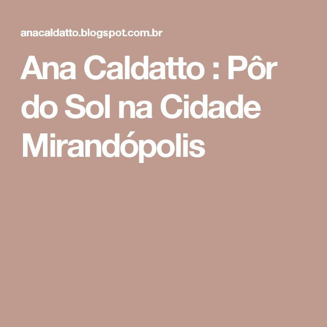 Ana Caldatto  : Pôr do Sol na Cidade Mirandópolis