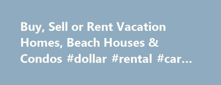 Buy, Sell or Rent Vacation Homes, Beach Houses & Condos #dollar #rental #car #coupons http://rentals.remmont.com/buy-sell-or-rent-vacation-homes-beach-houses-condos-dollar-rental-car-coupons/  #rentals properties # RENTALS NOW AVAILABLE! New Smyrna Beach is a friendly beachside community located on Central Florida s east coast. A barrier island, New Smyrna Beach offers 13 miles of white sandy beach. Bounded at the north by the Smyrna Dunes Park; at the south by the 57,000 acre Canaveral…