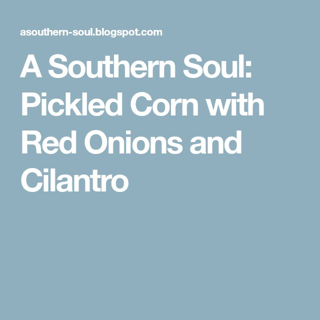 A Southern Soul: Pickled Corn with Red Onions and Cilantro