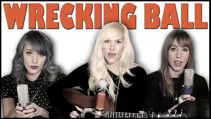 Wrecking Ball - Sarah Blackwood, Jenni and Emily (cover)....So I hear Miley Cyrus did a cover of this song.