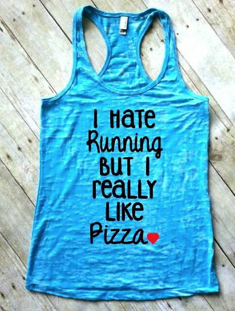 I hate running, but I really like pizza ($24)