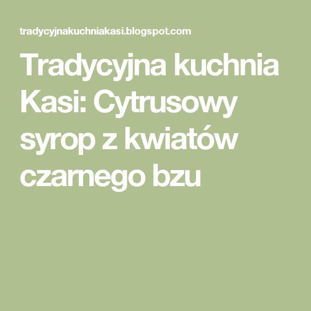 Tradycyjna kuchnia Kasi: Cytrusowy syrop z kwiatów czarnego bzu