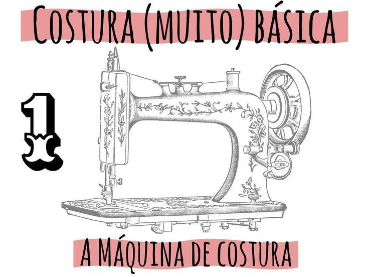 Costura (muito) Básica 1: a máquina de costura. Explicação para iniciantes no blog  Costura Bruta