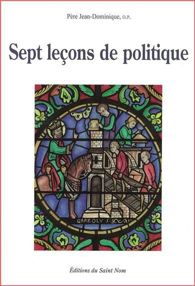 «Sept leçons de politique» en recension et en vidéo – Père Jean-Dominique – Deus Vult Actualités