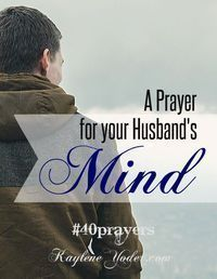 Father, I pray my husband will not be conformed to any pattern of this world, but be transformed by the renewing of his mind (Ro12:2) Taking captive every thought and making it obedient to You (2Cor.10:5). You have not given my husband a spirit of fear; but of power and love and a sound mind. (2Tim1:7) AMEN #40prayers #prayer #marriage