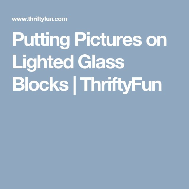 Putting Pictures on Lighted Glass Blocks | ThriftyFun