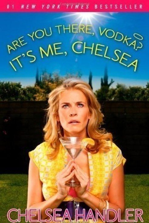 Are You There, Vodka? It's Me, Chelsea by Chelsea Handler   33 Celebrity Books That Are Actually Really Good
