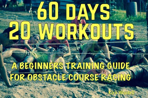 60 days 20 Workouts, A Beginners Training Guide For Obstacle Course Racing | Kirk Waidell Fitness/Superhuman Barbell Club