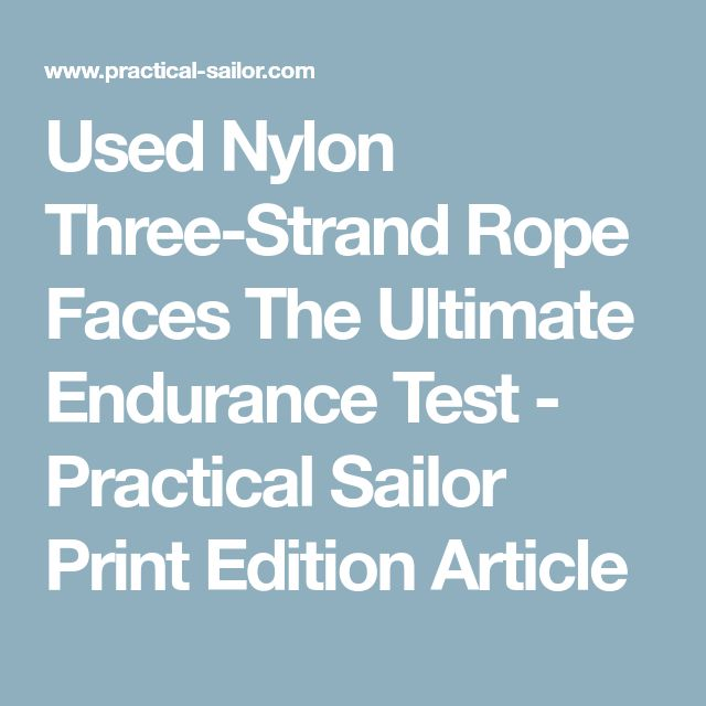 Used Nylon Three-Strand Rope Faces The Ultimate Endurance Test - Practical Sailor Print Edition Article