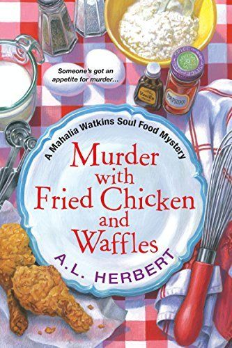 Murder with Fried Chicken and Waffles (A Mahalia Watkins Soul Food Mystery Book 1)