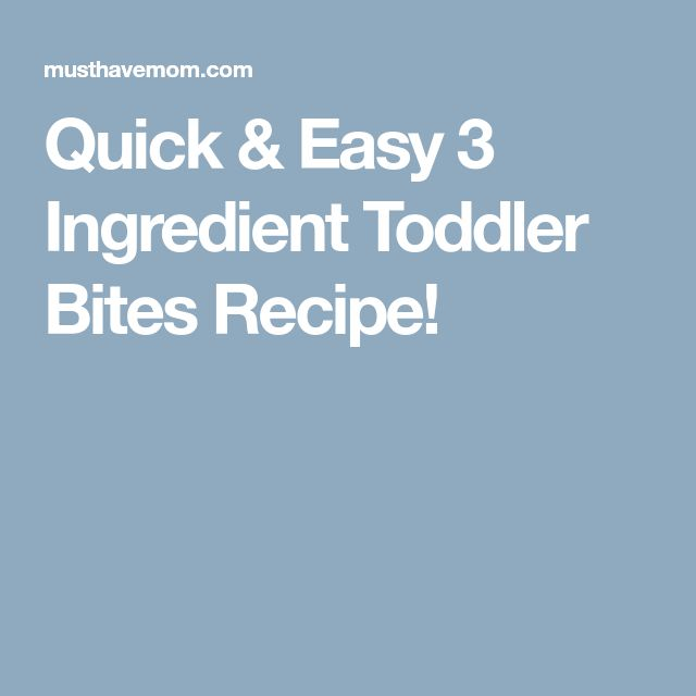 Quick & Easy 3 Ingredient Toddler Bites Recipe!