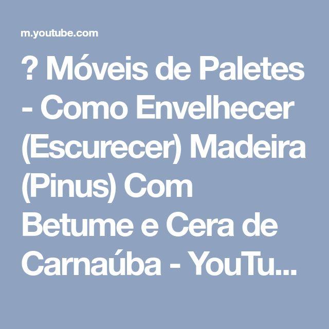 ✅ Móveis de Paletes - Como Envelhecer (Escurecer) Madeira (Pinus) Com Betume e Cera de Carnaúba - YouTube