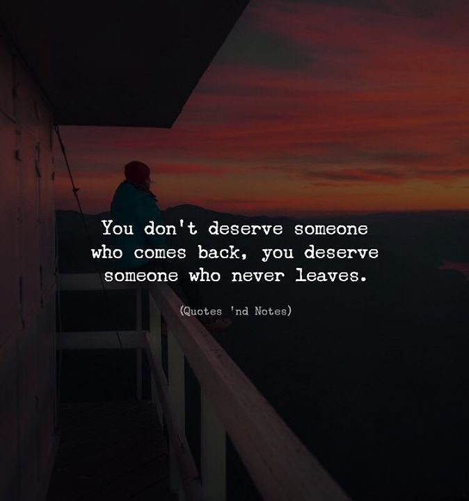 You dont deserve someone who comes back you deserve someone who never leaves. via (http://ift.tt/2oJYlAS)