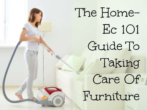 The Home-Ec 101 Guide To Taking Care Of Furniture