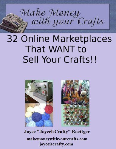 32 Online Marketplaces That Want To Sell Your Crafts (Make Money With Your Crafts) by Joyce Roettger, http://www.amazon.com/gp/product/B0092MX24I/ref=cm_sw_r_pi_alp_mB7oqb0FE9DDD