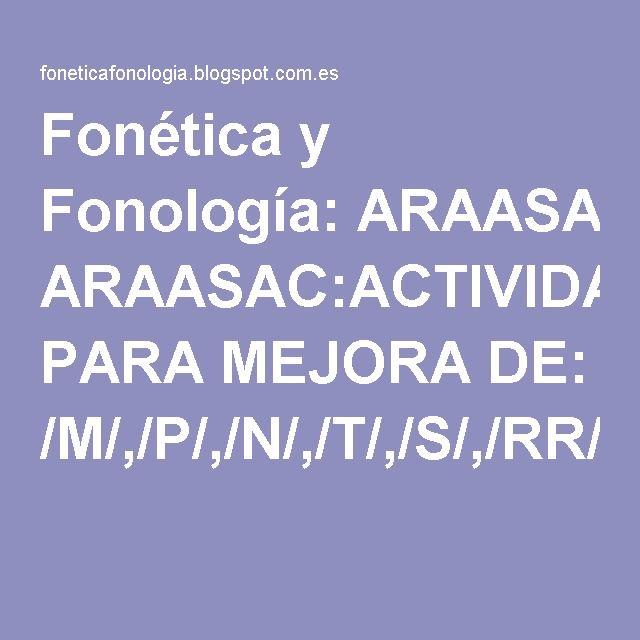 Fonética y Fonología: ARAASAC:ACTIVIDADES PARA MEJORA DE: /M/,/P/,/N/,/T/,/S/,/RR/,/L/,/D/,/K/,/G/