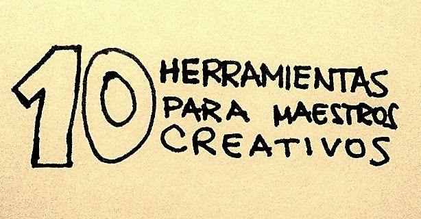 10 HERRAMIENTAS PARA MAESTROS CREATIVOS: - Goanimate - Pixton - Youtube teachers - Socrative - Edmode - Google art project - Mindmeister - Popplet - Wolfram alfa - Quizlet http://www.maestrosdelweb.com/10-herramientas-para-maestros-creativos/