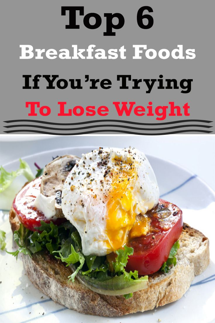 Top 6 Breakfast Foods If You Re Trying To Lose Weight Fitness