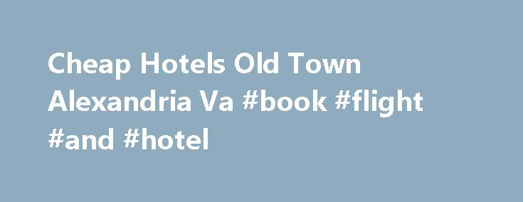 Cheap Hotels Old Town Alexandria Va #book #flight #and #hotel http://nef2.com/cheap-hotels-old-town-alexandria-va-book-flight-and-hotel/  #cheap hotel deals # Ibis Hotels Carlisle Pennsylvania Cheap Hotels Old Town Alexandria Va This area features a swimming pool on top, a normal water slip ability, and the health club. The one thing to be aware of is Cheap hotels old town alexandria va the fact that monitor is quite steep and pretty complicated....