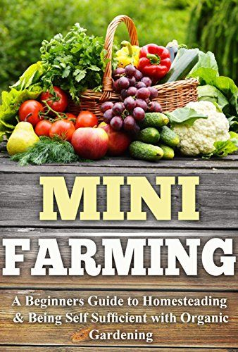 Free Kindle eBook for a limited time (download this book to your Kindle or Kindle for PC now before the price increases): Mini Farming: A Beginners Guide to Homesteading & Being Self Sufficient With Organic Gardening