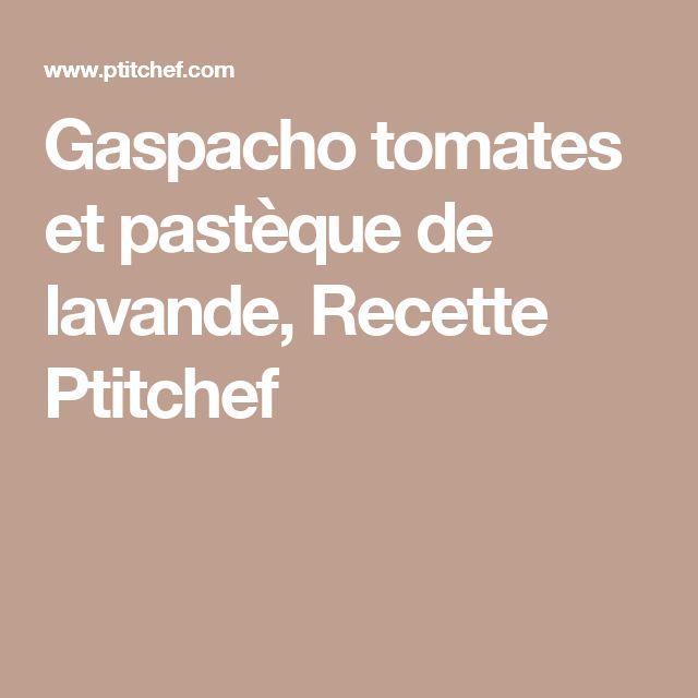 Gaspacho tomates et pastèque de lavande, Recette Ptitchef