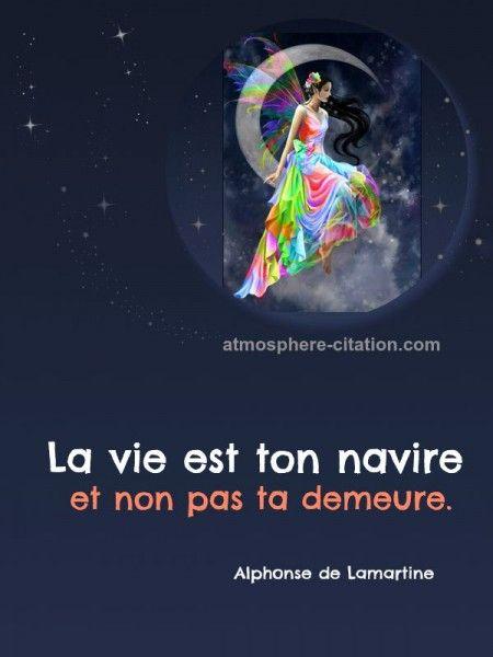 La vie est ton navire et non pas ta demeure. - Alphonse de Lamartine