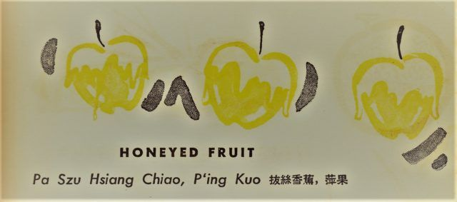 Fruit Fritters Chinese Dessert recipe from The Art of Chinese Cooking by the Benedictine Sisters of Peking.  Originally entitled Honeyed Fruit, with the Chinese name Pa szu Hsiang Chiao, P'ing Kuo.