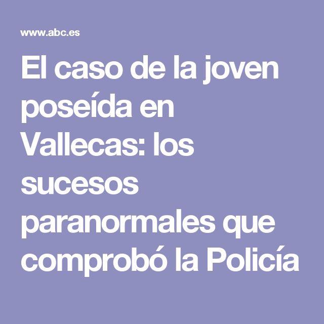 El caso de la joven poseída en Vallecas: los sucesos paranormales que comprobó la Policía