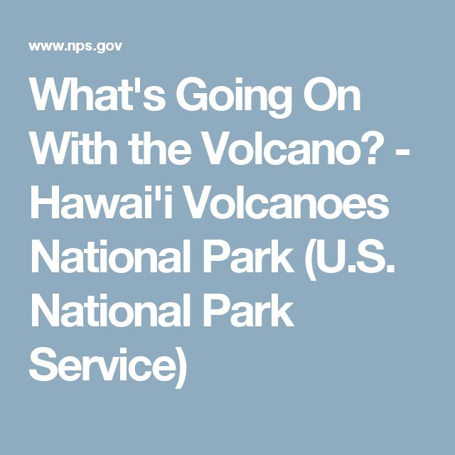 What's Going On With the Volcano? - Hawai'i Volcanoes National Park (U.S. National Park Service)