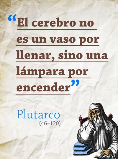 El cerebro no es un vaso por llenar, sino una lámpara por encender (Plutarco)