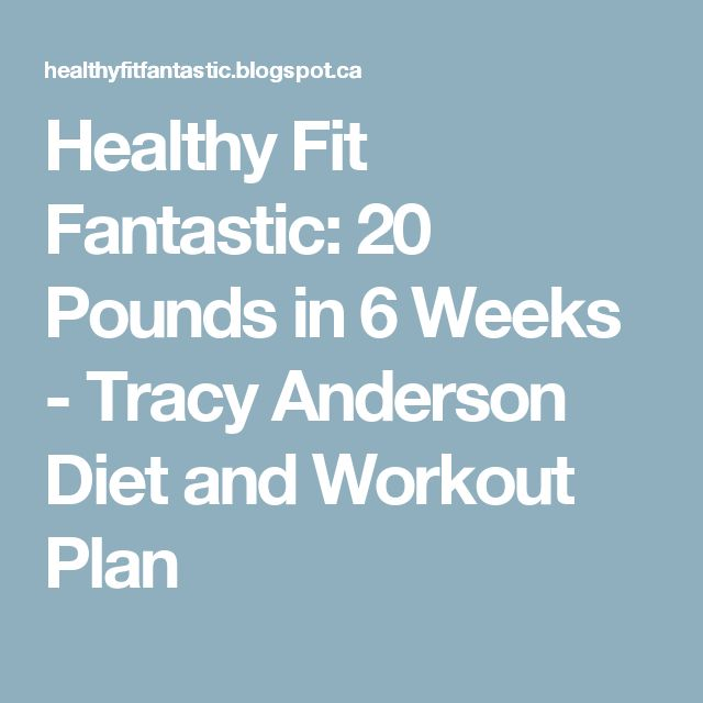 Healthy Fit Fantastic: 20 Pounds in 6 Weeks - Tracy Anderson Diet and Workout Plan